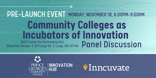 Community Colleges as Incubators of Innovation - INNOHUB@PGCC Pre-Launch