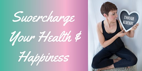 Supercharge Your Health & Happiness Workshop Series tickets