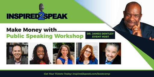 "Make Money with Public Speaking at ""Inspired2Speak"" 3-day Boot Camp"