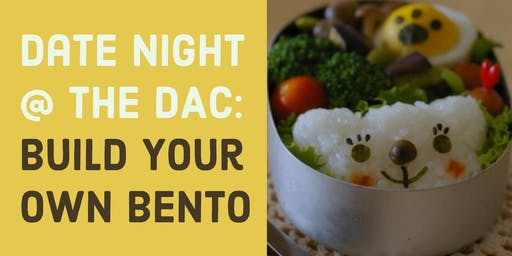 Date Night @ The DAC: Build Your Own Bento