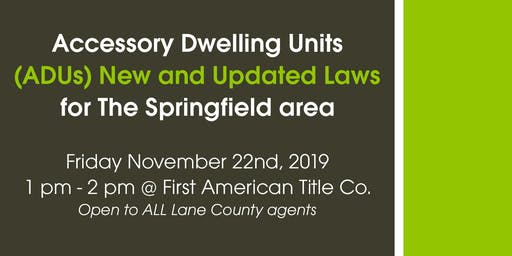 New and Updated ADU Laws - SPRINGFIELD (Open to ALL agents of Lane County)