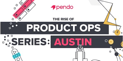 The Rise of Product Ops Series: Austin