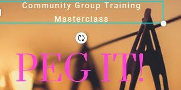PEG IT ! A Masterclass for Non Profit Community Group Volunteers