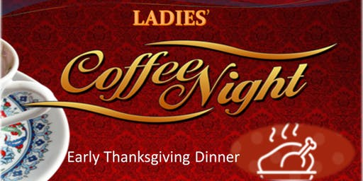 Ladies' Coffee Night  Early Thanksgiving Dinner