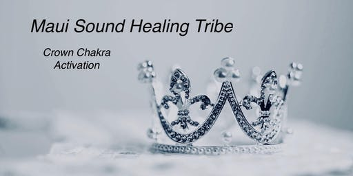 Maui Sound Healing Tribe-Crown Chakra Activation