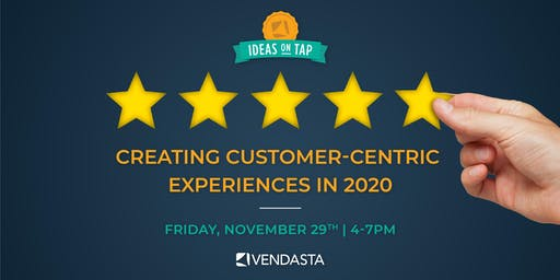 Ideas on Tap: Creating Customer-Centric Experiences in 2020