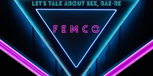 "FemCO ~ ""Lets talk about Sex, Bae-Be"""