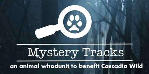 Mystery Tracks - an animal whodunit to benefit Cascadia Wild
