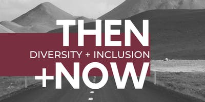 Shared Spaces: Diversity + Inclusion   Then + Now