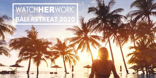 WatchHerWork Bali Retreat 2020