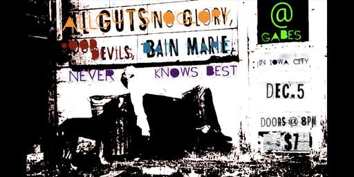 All Guts No Glory, Good Devils, Bain - Marie & Never Knows Best