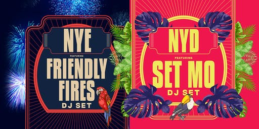 NYE feat. Friendly Fires (DJ set) & NYD  feat. Set Mo (DJ set)