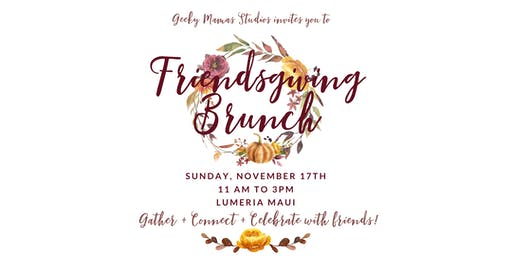 Friendsgiving Brunch  hosted by Geeky Mamas Studios