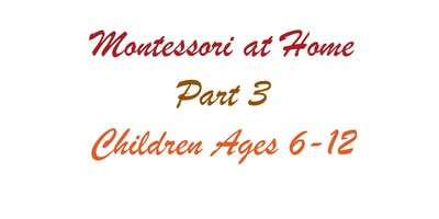 Montessori at Home: Part 3, Children Ages 6-12