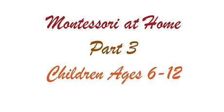Montessori at Home: Part 3, Children Ages 6-12 tickets