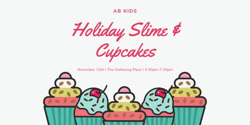 AB Kids Holiday Slime and Cupcakes