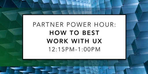 Partner Power Hour: How To Best Work with UX