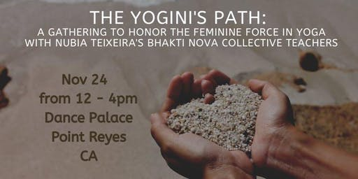 The Yogini's Path: A gathering to honor the feminine force in Yoga.