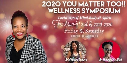 2020 You Matter Too! Wellness Symposium - Lovin Myself: Mind, Body & Spirit