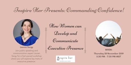 Inspire Her Presents: Commanding Confidence - How Women can Develop and Communicate Executive Presence tickets