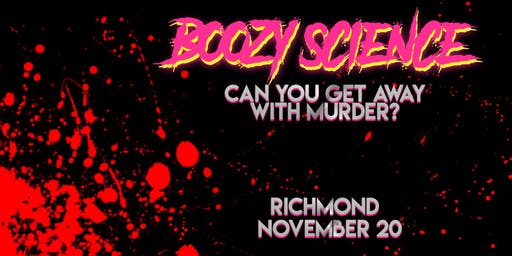 BOOZY SCIENCE: Can you get away with murder? [RICHMOND]