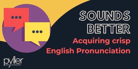 Sounds better : Acquiring crisp English Pronunciation tickets