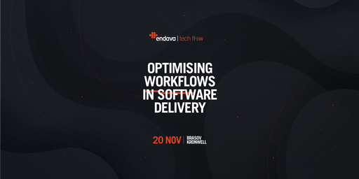 TECH FLOW BRAȘOV | OPTIMISING WORKFLOWS IN SOFTWARE DELIVERY