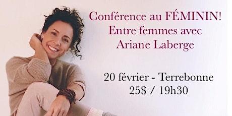 TERREBONNE - Conférence au Féminin - Entre Femmes avec Ariane Laberge 25$  billets