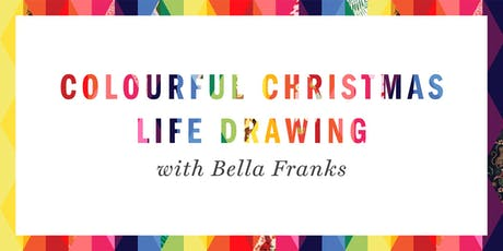 Colourful Christmas Life Drawing with Bella Franks tickets