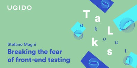 Breaking the fear of front-end testing | Uqido Talks About biglietti