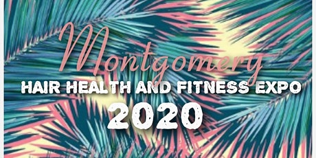MONTGOMERY HAIR HEALTH AND FITNESS EXPO tickets