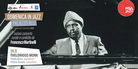 Domeniche in Jazz a Palazzo Blu - THELONIOUS MONK biglietti