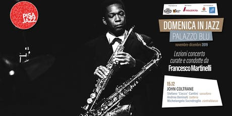 Domeniche in Jazz a Palazzo Blu - JOHN COLTRANE biglietti