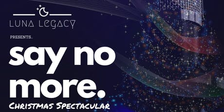 Luna Legacy presents: SAY NO MORE [Christmas Spectacular - 8 December 2019] tickets