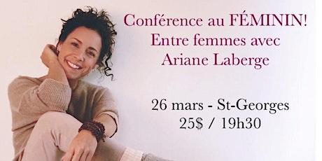 ST-GEORGES - Conférence au Féminin - Entre Femmes avec Ariane Laberge 25$ billets