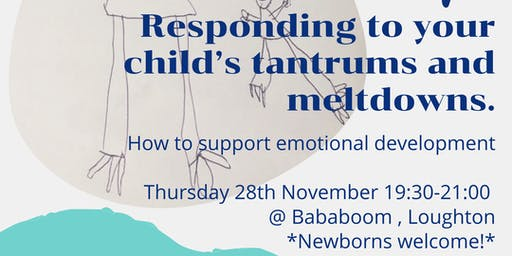 Responding to your child's tantrums and meltdowns.