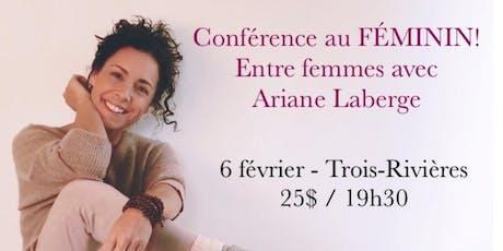 TROIS-RIVIÈRES - Conférence au Féminin - Entre Femmes avec Ariane Laberge 25$ billets