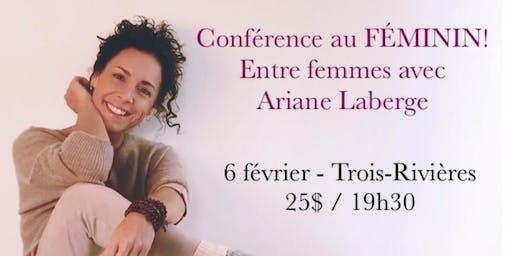 TROIS-RIVIÈRES - Conférence au Féminin - Entre Femmes avec Ariane Laberge 25$