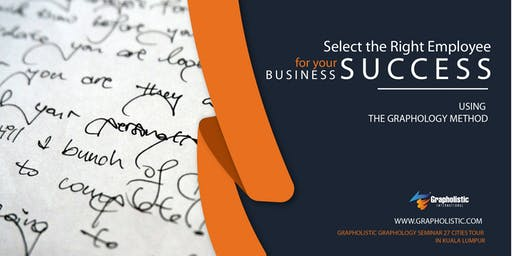 SELECT THE RIGHT EMPLOYEE FOR YOUR BUSINESS' SUCCESS USING GRAPHOLOGY