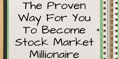 The Proven Way For You To Become A Stock Market Millionaire