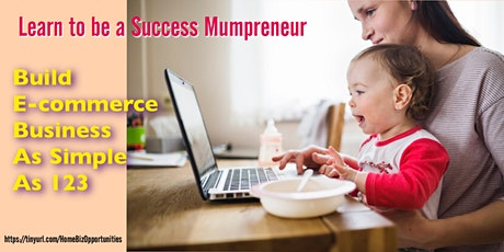 Learn to be A Success Mumpreneur, build a Ecommerce Business as simple as 123 tickets