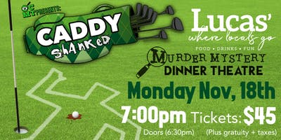 Lucas' Murder Mystery Dinner: Caddy Shanked