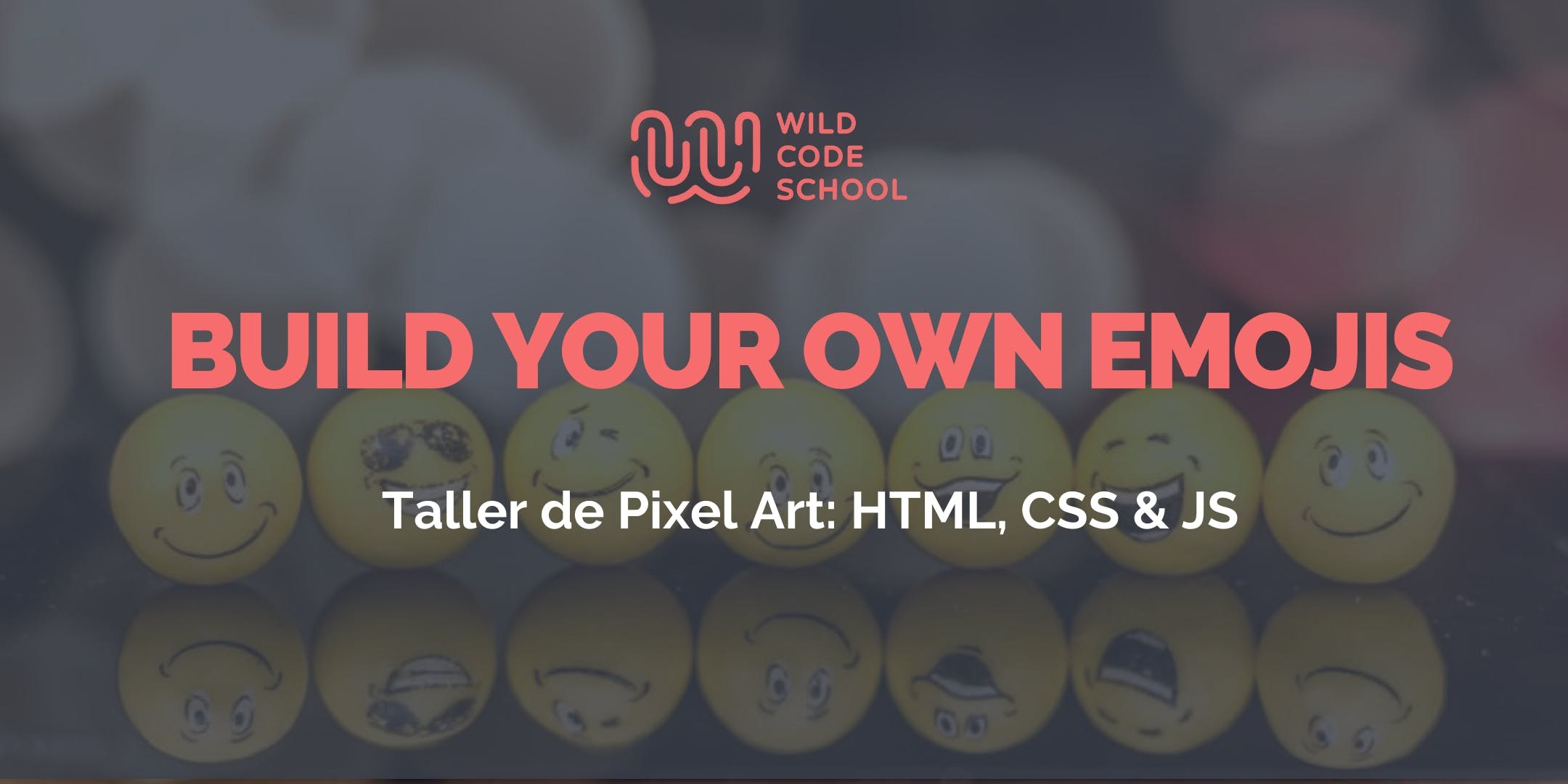 Wild Workshop  for Beginners - HTML, CSS & JS: CREATE YOUR VERY OWN EMOJIS