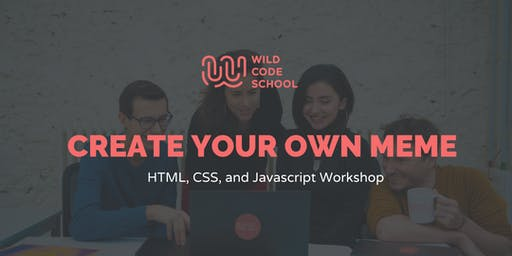 Wild Workshop for Beginners- HTML, CSS & JS: Create your own MEME Generator