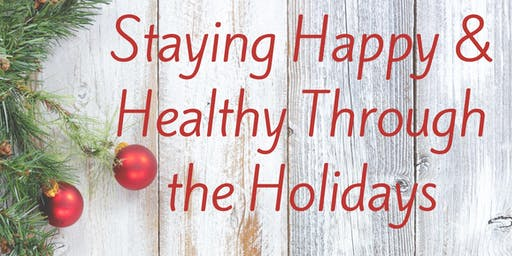 Staying Happy & Healthy Through the Holidays