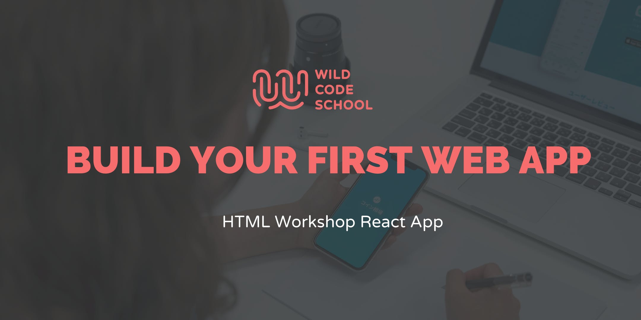 Wild Workshop  Know some basics? - Now lets Build your first React App!  -