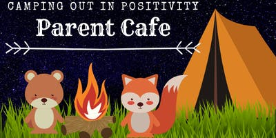 Parent Cafe - Camping Out in Positivity