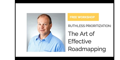 Ruthless Prioritization: The Art of Effective Roadmapping Workshop tickets