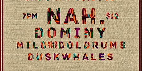 Nah. + Dominy + Milo in The Doldrums + The Duskwhales tickets