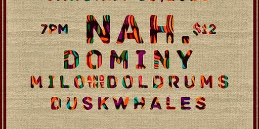 Nah. + Dominy + Milo in The Doldrums + The Duskwhales